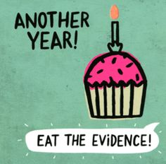 Funny birthday by Pigment Another year! Eat the evidence! Birthday card with a funny caption to an illustration of a birthday cake, suggesting that the recipient quickly eats the cake. Funny Happy Birthday Images, Birthday Wishes Quotes, Happy Birthday Funny, Happy Birthday Messages, Birthday Love, Happy Birthday Greetings, Funny Birthday Cards, Cool Birthday Wishes, Birthday Card Sayings