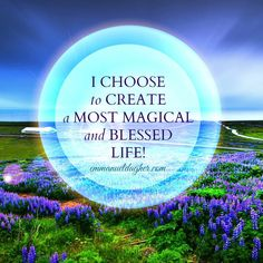 I choose to create a blessed life.