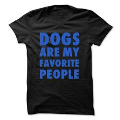 DOGS ARE MY FAVORITE PEOPLE T-SHIRTS, HOODIES, SWEATSHIRT (20$ ==► Shopping Now)