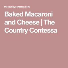 Baked Macaroni and Cheese | The Country Contessa