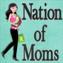 "The Nation of Moms blogazine, created for moms by moms, is meant to be a ""one-stop shop"" for moms on all subjects pertaining to parenting and the home. With a team of several authors and occasional guest bloggers, we strive to provide information, advice, and ideas from our own unique perspectives and experiences in order to help other moms through various parenting and homemaking hurdles to (hopefully) make life a little easier."