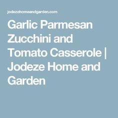 Garlic Parmesan Zucchini and Tomato Casserole   Jodeze Home and Garden