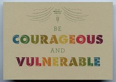 courageous & vulnerable.