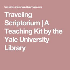 Traveling Scriptorium   A Teaching Kit by the Yale University Library
