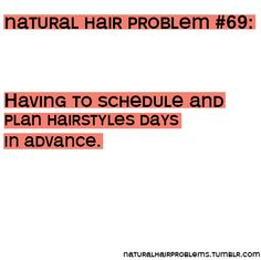 Having to schedule and plan hairstyles days in advance