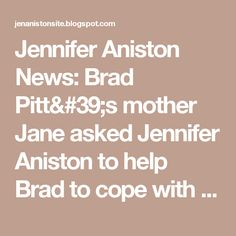 Jennifer Aniston News: Brad Pitt's mother Jane asked Jennifer Aniston to help Brad to cope with his recent split