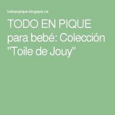 """TODO EN PIQUE para bebé: Colección """"Toile de Jouy"""""""