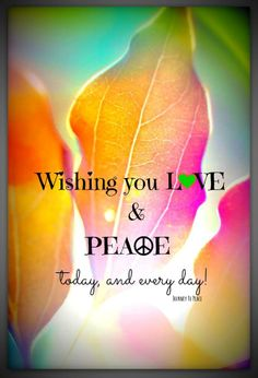 Peace....,,to all my family and friends ...and the good all the decent honest good people in this world....the rest I pray for their souls to find their way to become better human beings....