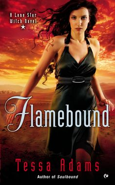 FLAMEBOUND by Tessa Adams--A Lone Star Witch Novel