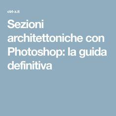 Sezioni architettoniche con Photoshop: la guida definitiva