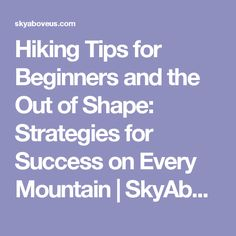 Hiking Tips for Beginners and the Out of Shape: Strategies for Success on Every Mountain | SkyAboveUs