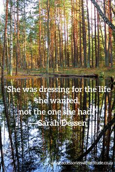 """""""She was dressing for the life she wanted, not the one she had."""" ― Sarah Dessen"""
