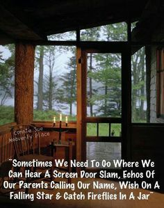 """Sometimes we need to go where we can hear a screen door slam and echos of our parents calling our name"""