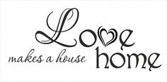 Love makes a house Home