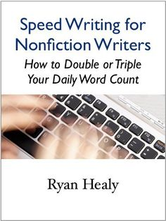 Speed Writing for Nonfiction Writers: How to Double or Triple Your Daily Word Count by Ryan Healy, http://www.amazon.com/dp/B00BRYB4BM/ref=cm_sw_r_pi_dp_3Gyxrb0XGYJ2P