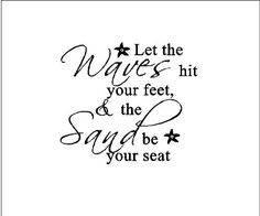 Let the waves hit you feet and the sand be your seat