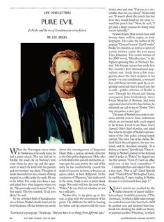 """In """"Pure Evil"""" (p. 38), Lee Siegel profiles Jo Nesbø, the international best-selling Norwegian crime novelist, and looks at the phenomenon of Scandinavian crime fiction. Since 1997—eight years before Stieg Larsson's first book was published—Nesbø has written ten novels about the investigations of Inspector Harry Hole, a cynical alcoholic detective in the Oslo police department. The Harry Hole novels have sold twenty-three million copies, in forty languages. """"In the crowded field of ..."""