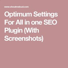 Optimum Settings For All in one SEO Plugin (With Screenshots)