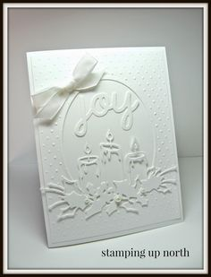 handmade Christmas card from stamping up north ... all white ... ful of texture from die cuts and embossing folder ... candles with foliage and JOY ... beautiful!