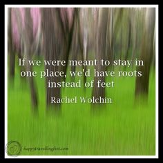 A little travel inspiration! We love this quote by Rachel Wolchin, it definitely inspired us to name our blog Happy Travelling Feet
