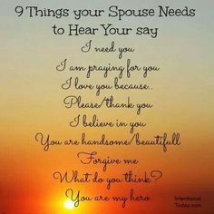 9 things Your Spouse Needs To Hear You say. Read it here http://intentionaltoday.com/10-things-your-spouse-needs-to-hear-you-say/