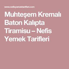 Muhteşem Kremalı Baton Kalıpta Tiramisu – Nefis Yemek Tarifleri