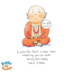 """""""Listen for that little voice cheering you on, even during the really hard times."""" Buddha Doodles by Molly Hahn Tiny Buddha, Little Buddha, Buddah Doodles, Doodle Quotes, A Course In Miracles, Buddha Quote, Inner Peace, Positive Thoughts, Happy Thoughts"""