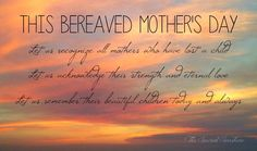 Bereaved Mothers Day - Healing The Grief Mothers Day Quotes, Mothers Love, Happy Mothers, Mommy Loves You, Infant Loss Awareness, Missing My Son, Grieving Mother, Pregnancy And Infant Loss, Stillborn