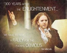 Tim Minchin Quote at the Reason Rally. Tim Minchin, An Australian Comedian, Actor, Musician, Philosopher, and I found him on the Internet.