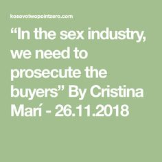 """""""In the sex industry, we need to prosecute the buyers"""" By Cristina Marí - We Need, Industrial, Math, Math Resources, Industrial Music, Mathematics"""