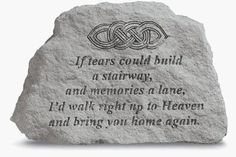 i like this one alot  If Tears Could Build a Stairway Garden Stone with Celtic Knot by Kay Berry, http://www.amazon.com/dp/B000W749LM/ref=cm_sw_r_pi_dp_wghQpb133KRR0