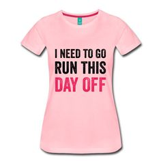 I Need To Go Run This Day Off T-shirt  https://www.spreadshirt.com/i+need+to+go+run+this+day+off+t-shirts-A107142428