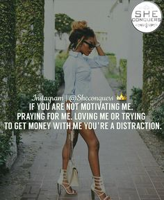 If you are not motivating me praying for me, loving me or trying to get money…