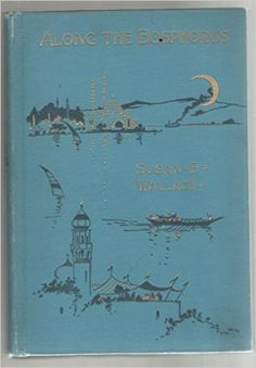 Along the Bosphorus, : And other sketches, : Susan Arnold (Elston) Wallace: Amazon.com: Books