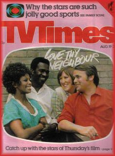 TV Times .. Love Thy Neighbour .. this was just so wrong and it would never ever get made nowadays but it's just fab TV!!!