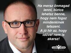 Szabó Péter idézetek Daily Motivation, Psychology, Motivational Quotes, Life Quotes, Wisdom, Thoughts, Funny, Minden, Hungary