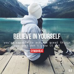 Believe In YourselfYou're capable to achieve great things, you just don't know it yet.http://www.gymaholic.co