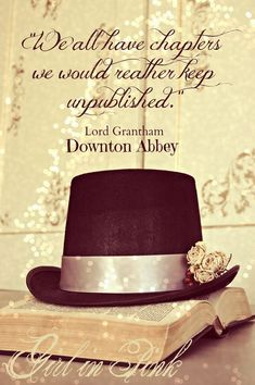 We all have chapters we would rather keep unpublished. - Lord Grantham