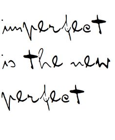 Imperfect Is The New Perfect... #Words of Wisdom