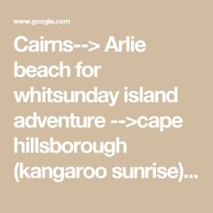 Cairns--> Arlie beach for whitsunday island adventure -->cape hillsborough (kangaroo sunrise) -->mackay airport --> Brisbane