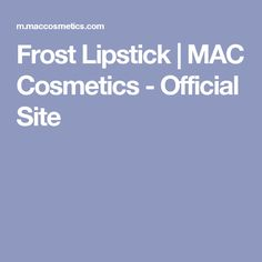 Frost Lipstick | MAC Cosmetics - Official Site