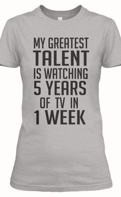 My greatest talent is watching 5 years of TV in 1 week | Click Image To Purchase