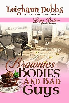 Brownies, Bodies and Bad Guys (Lexy Baker Cozy Mystery Series Book 5) by Leighann Dobbs