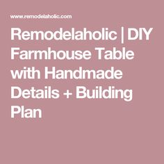 Remodelaholic | DIY Farmhouse Table with Handmade Details + Building Plan
