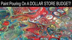 Paint Pouring On A Dollar Store Budget - Get Started Paint Pouring for U...