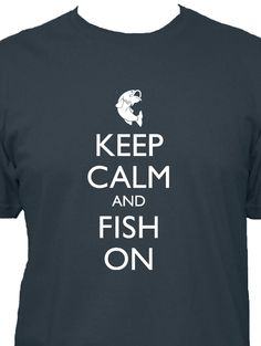 Fishing Shirt - Keep Calm and Carry On - FISH ON - 5 Colors Available - Mens Cotton Shirt - Gift Friendly. $22.50, via Etsy.