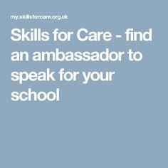 Skills for Care - find an ambassador to speak for your school Career, Website, School, Carrera