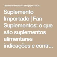 Suplemento Importado   Fan Suplementos: o que são suplementos alimentares indicações e contra indicações   Fan Suplementos
