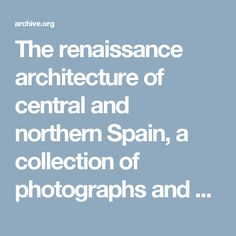 The renaissance architecture of central and northern Spain, a collection of photographs and measured drawings : Whittlesey, Austin : Free Download & Streaming : Internet Archive
