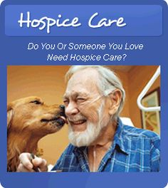 Hospice Care - Do you or someone you love need Hospice Care?